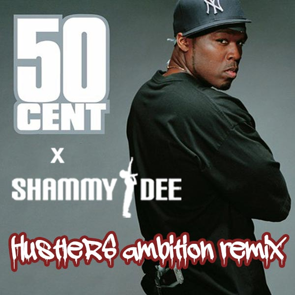 50 Cent x Shammy Dee: Hustlers Ambition Remix