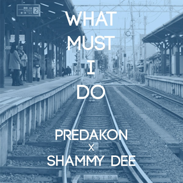 Predakon x Shammy Dee: What Must I Do