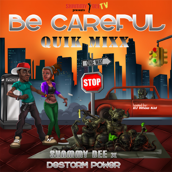 Be Careful Quick Mixx: Shammy Dee x DeStorm Power